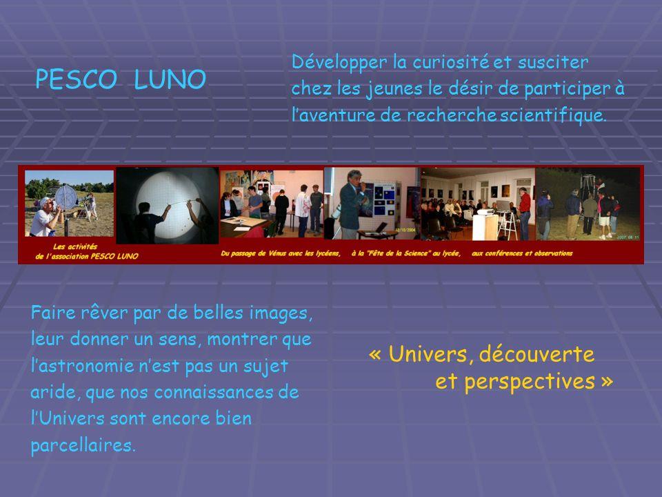 PESCO LUNO Faire rêver par de belles images, leur donner un sens, montrer que lastronomie nest pas un sujet aride, que nos connaissances de lUnivers s