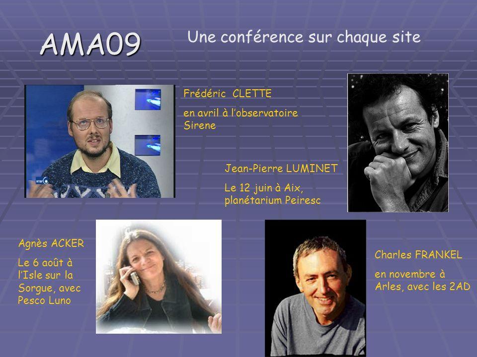 AMA09 Une conférence sur chaque site Frédéric CLETTE en avril à lobservatoire Sirene Jean-Pierre LUMINET Le 12 juin à Aix, planétarium Peiresc Agnès A