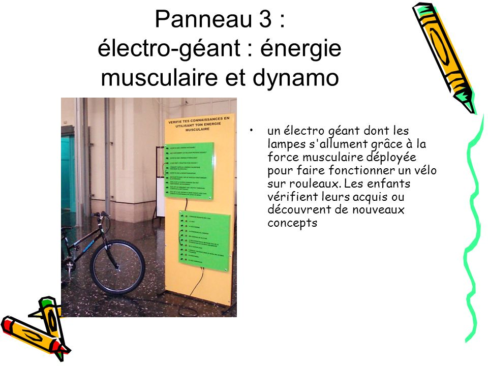 Panneau 3 : électro-géant : énergie musculaire et dynamo un électro géant dont les lampes s'allument grâce à la force musculaire déployée pour faire f