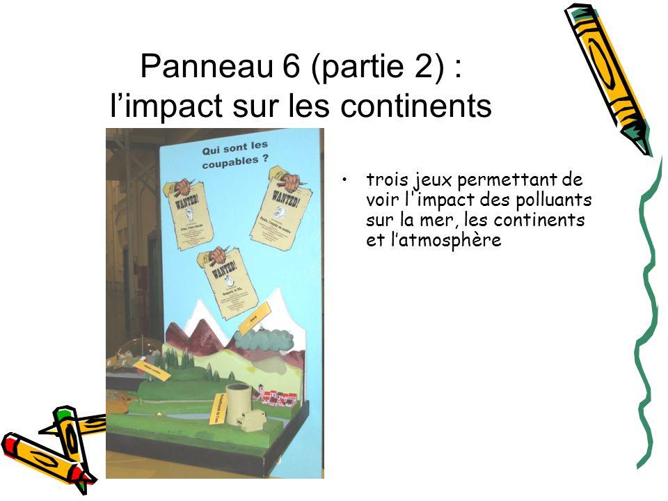 Panneau 6 (partie 2) : limpact sur les continents trois jeux permettant de voir l'impact des polluants sur la mer, les continents et latmosphère