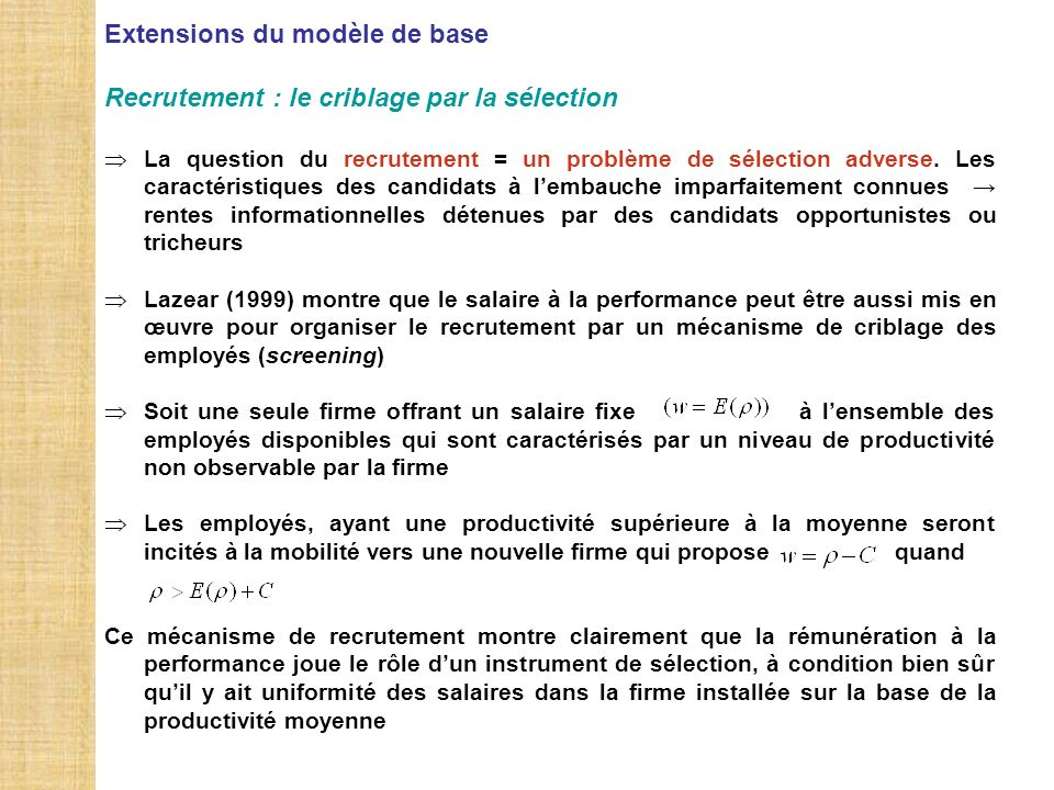 Extensions du modèle de base Recrutement : le criblage par la sélection La question du recrutement = un problème de sélection adverse. Les caractérist