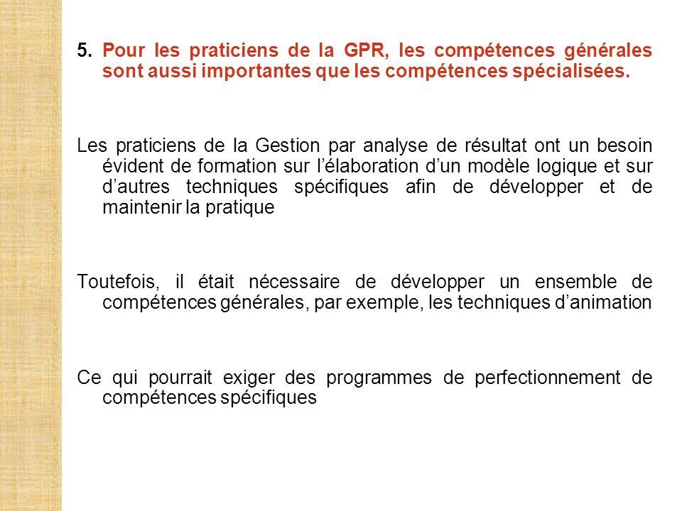 5. Pour les praticiens de la GPR, les compétences générales sont aussi importantes que les compétences spécialisées. Les praticiens de la Gestion par