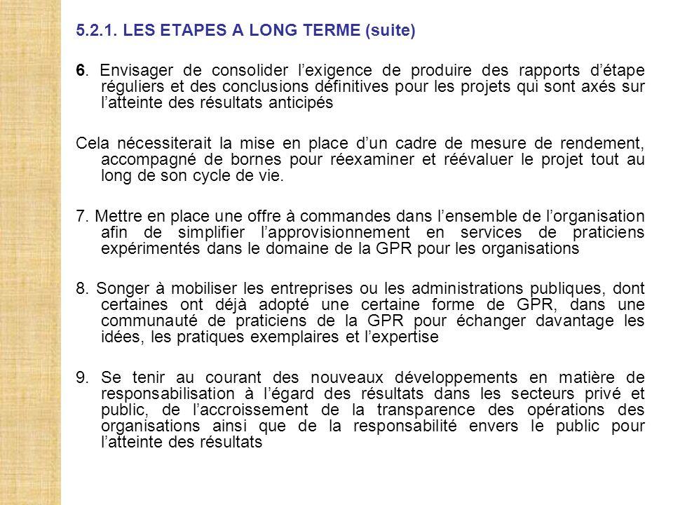 5.2.1. LES ETAPES A LONG TERME (suite) 6. Envisager de consolider lexigence de produire des rapports détape réguliers et des conclusions définitives p