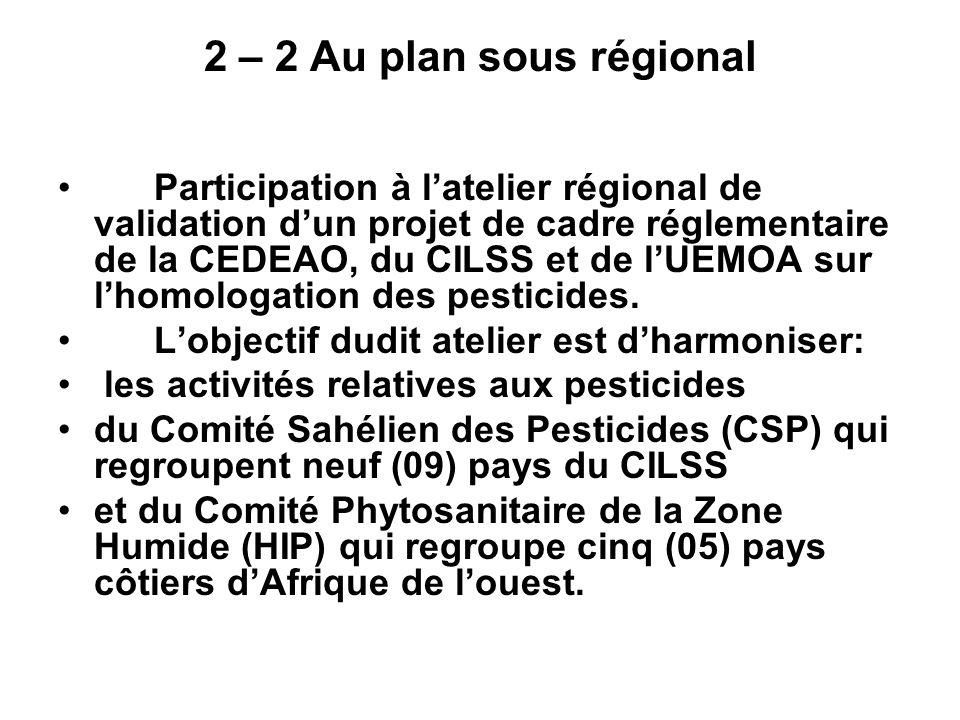 2 – 2 Au plan sous régional Participation à latelier régional de validation dun projet de cadre réglementaire de la CEDEAO, du CILSS et de lUEMOA sur