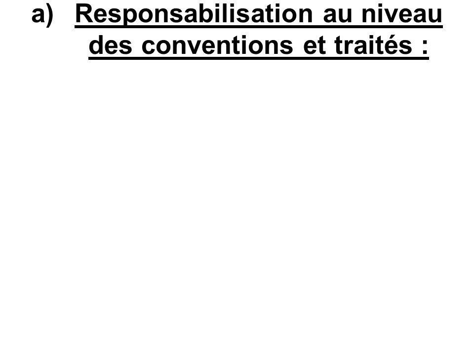 a)Responsabilisation au niveau des conventions et traités :