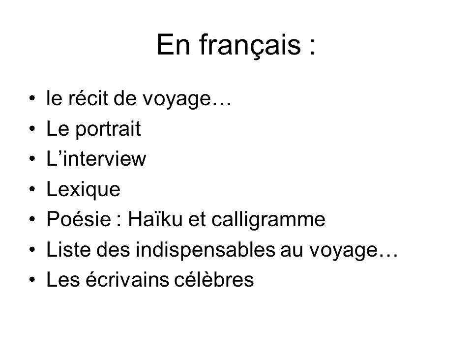 En français : le récit de voyage… Le portrait Linterview Lexique Poésie : Haïku et calligramme Liste des indispensables au voyage… Les écrivains célèb