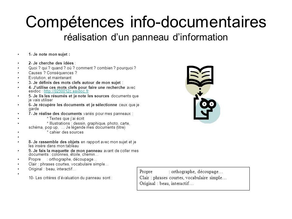 Compétences info-documentaires réalisation dun panneau dinformation 1- Je note mon sujet : 2- Je cherche des idées : Quoi ? qui ? quand ? où ? comment