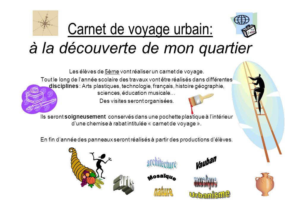 Carnet de voyage urbain: à la découverte de mon quartier Les élèves de 5ème vont réaliser un carnet de voyage. Tout le long de lannée scolaire des tra