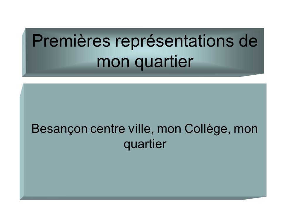 Premières représentations de mon quartier Besançon centre ville, mon Collège, mon quartier