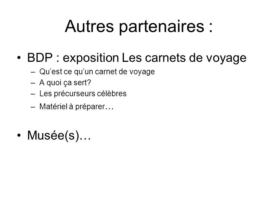 Autres partenaires : BDP : exposition Les carnets de voyage –Quest ce quun carnet de voyage –A quoi ça sert? –Les précurseurs célèbres –Matériel à pré
