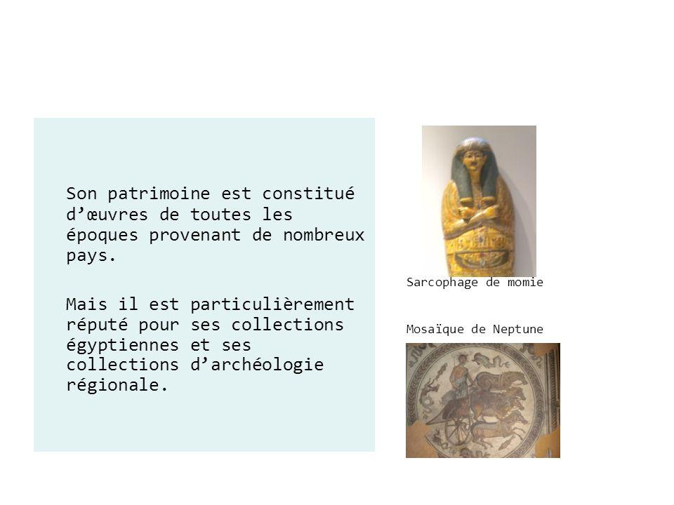 Sarcophage de momie Mosaïque de Neptune Son patrimoine est constitué dœuvres de toutes les époques provenant de nombreux pays. Mais il est particulièr