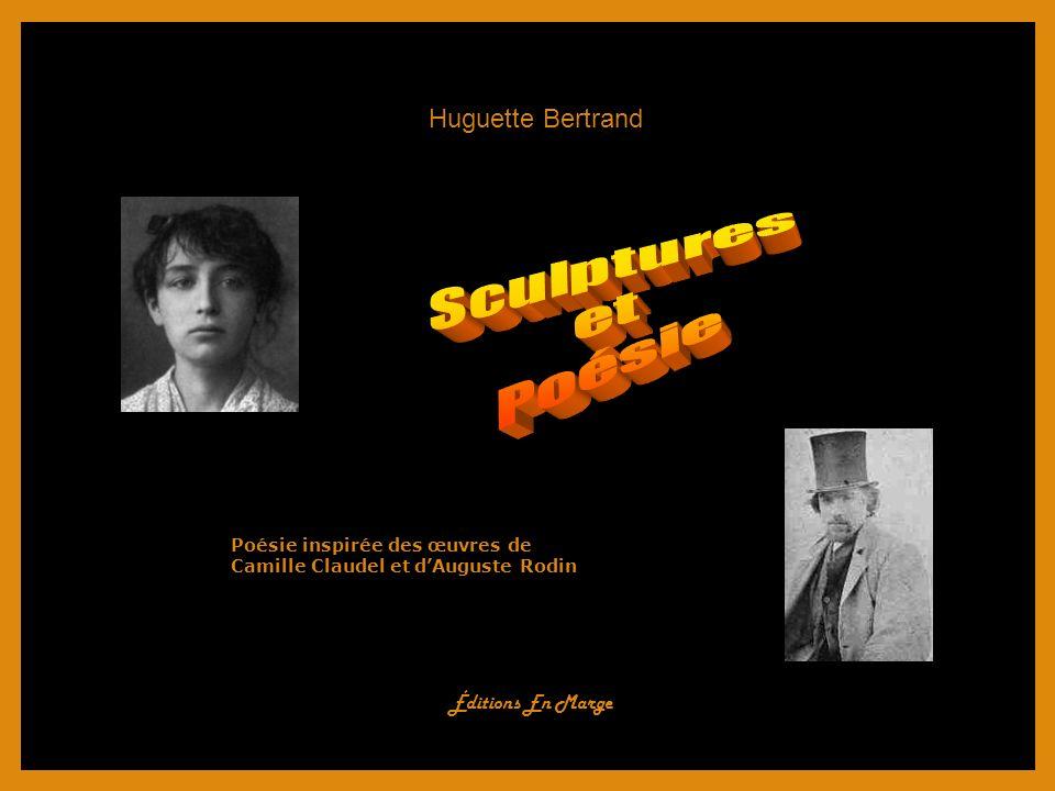 Poésie inspirée des œuvres de Camille Claudel et dAuguste Rodin Huguette Bertrand Éditions En Marge