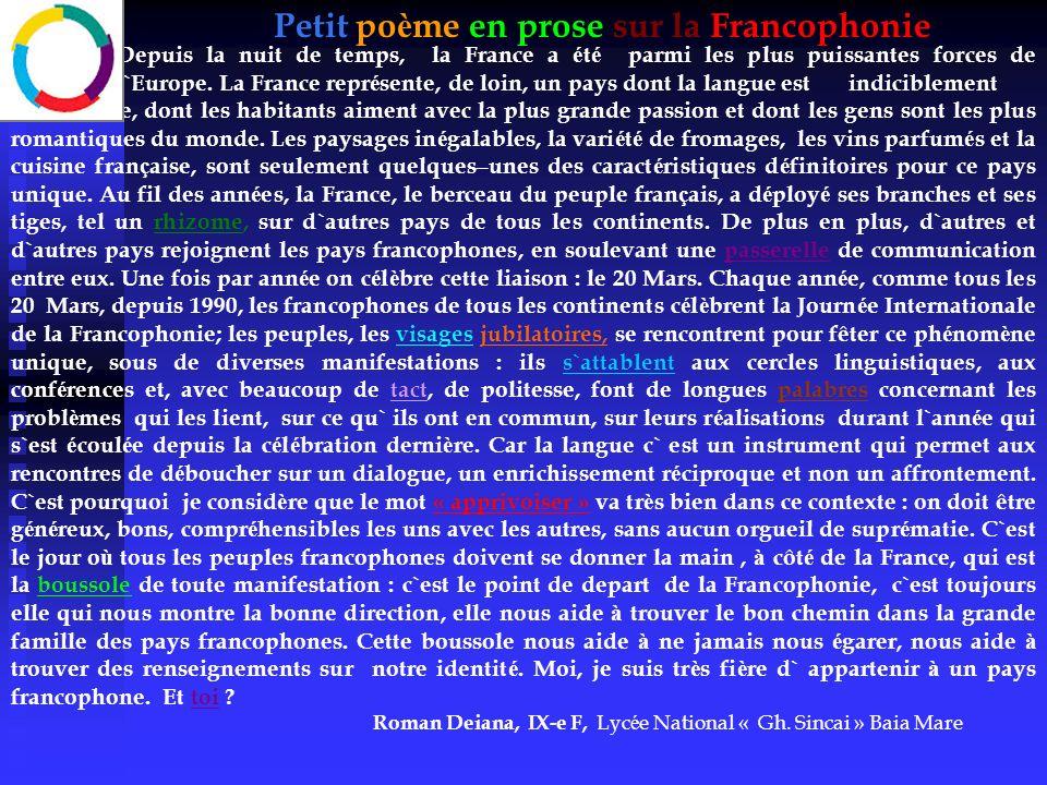 Petit po è me en prose sur la Francophonie Depuis la nuit de temps, la France a é t é parmi les plus puissantes forces de l`Europe. La France repr é s