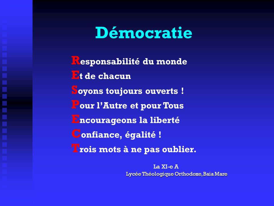 Démocratie R esponsabilité du monde E t de chacun S oyons toujours ouverts ! P our lAutre et pour Tous E ncourageons la liberté C onfiance, égalité !