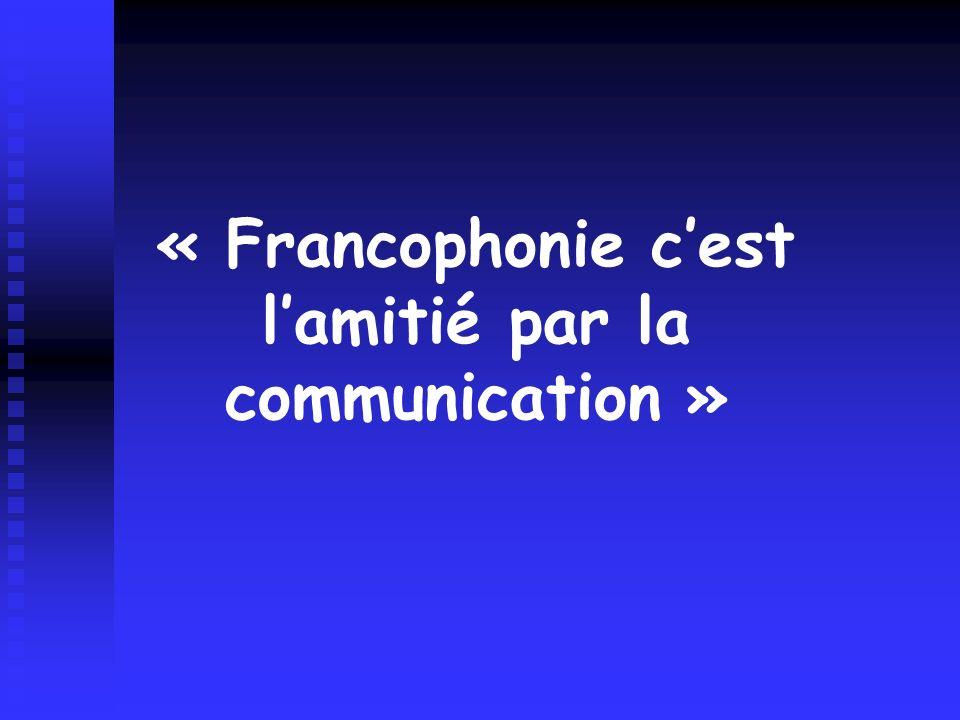 « Francophonie cest lamitié par la communication »