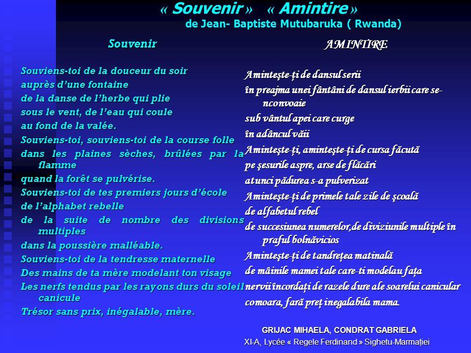 « Souvenir » « Amintire » de Jean- Baptiste Mutubaruka ( Rwanda) Souvenir Souviens-toi de la douceur du soir auprès dune fontaine de la danse de lherbe qui plie sous le vent, de leau qui coule au fond de la valée.