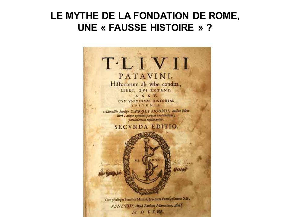 LE MYTHE DE LA FONDATION DE ROME, UNE « FAUSSE HISTOIRE » ?