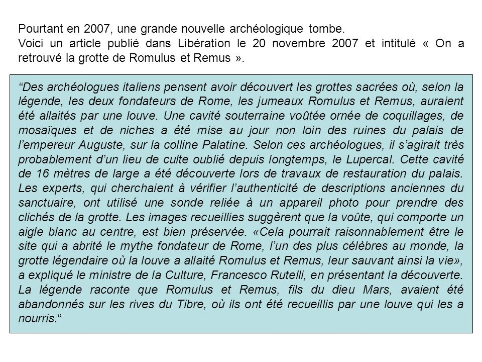 Pourtant en 2007, une grande nouvelle archéologique tombe. Voici un article publié dans Libération le 20 novembre 2007 et intitulé « On a retrouvé la