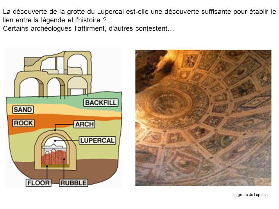 La découverte de la grotte du Lupercal est-elle une découverte suffisante pour établir le lien entre la légende et lhistoire ? Certains archéologues l