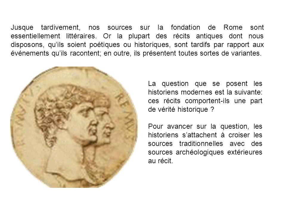 Jusque tardivement, nos sources sur la fondation de Rome sont essentiellement littéraires. Or la plupart des récits antiques dont nous disposons, quil