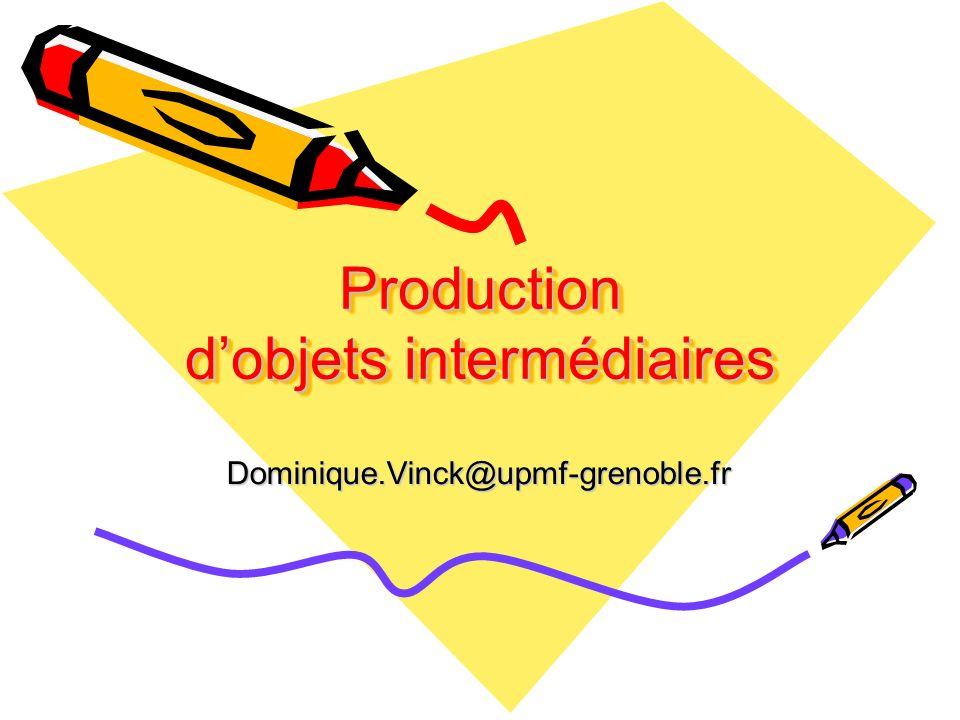 Production dobjets intermédiaires Dominique.Vinck@upmf-grenoble.fr