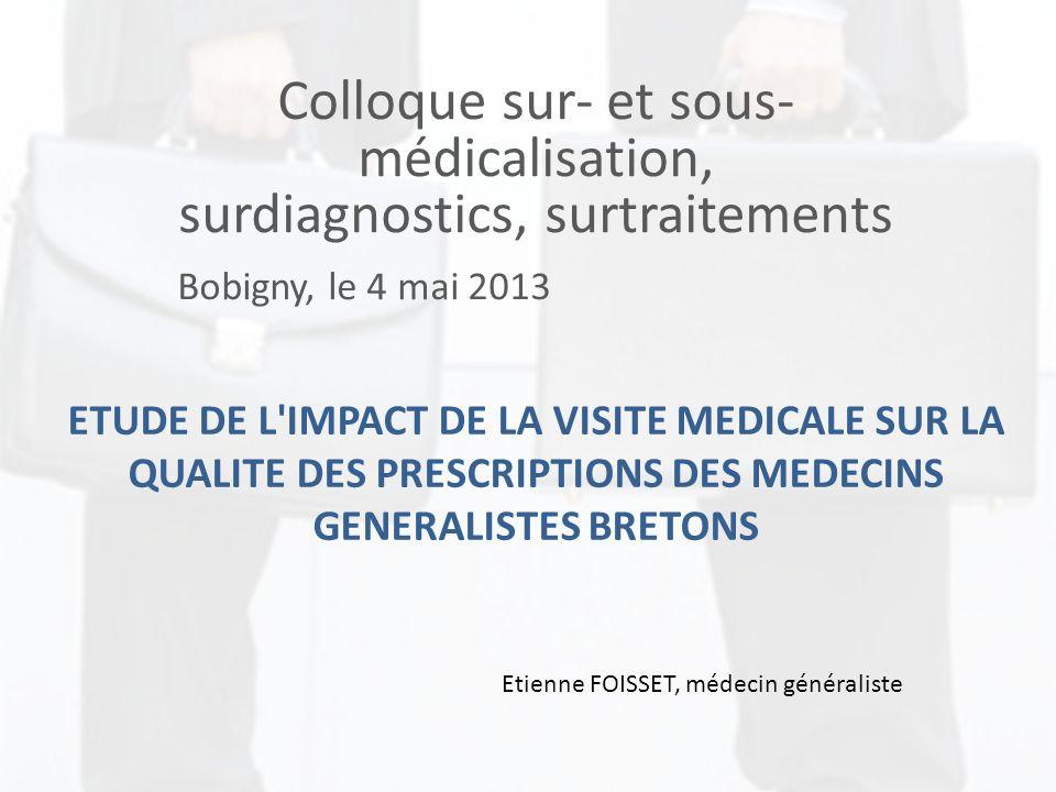 ETUDE DE L'IMPACT DE LA VISITE MEDICALE SUR LA QUALITE DES PRESCRIPTIONS DES MEDECINS GENERALISTES BRETONS Colloque sur- et sous- médicalisation, surd