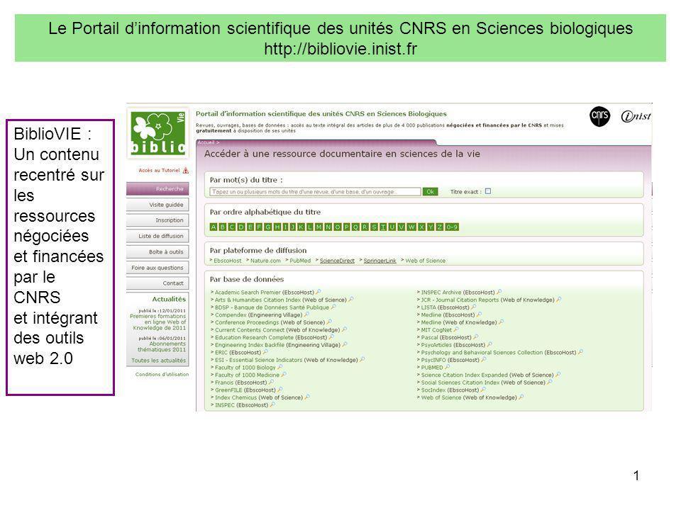 1 BiblioVIE : Un contenu recentré sur les ressources négociées et financées par le CNRS et intégrant des outils web 2.0 Le Portail dinformation scientifique des unités CNRS en Sciences biologiques http://bibliovie.inist.fr