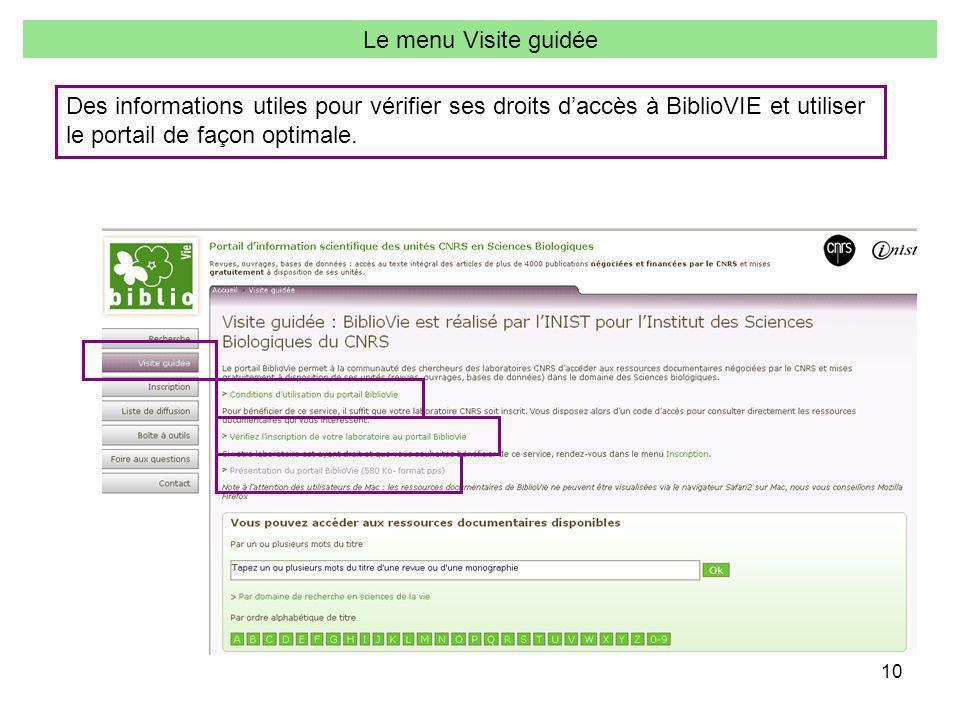 10 Le menu Visite guidée Des informations utiles pour vérifier ses droits daccès à BiblioVIE et utiliser le portail de façon optimale.