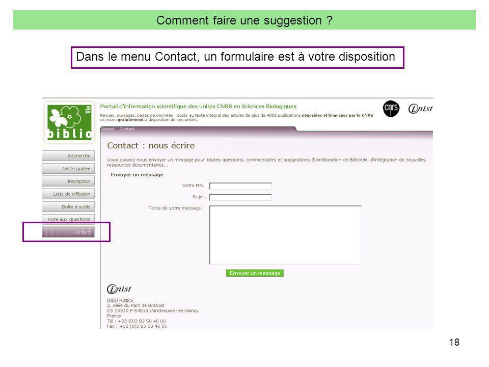 18 Comment faire une suggestion Dans le menu Contact, un formulaire est à votre disposition