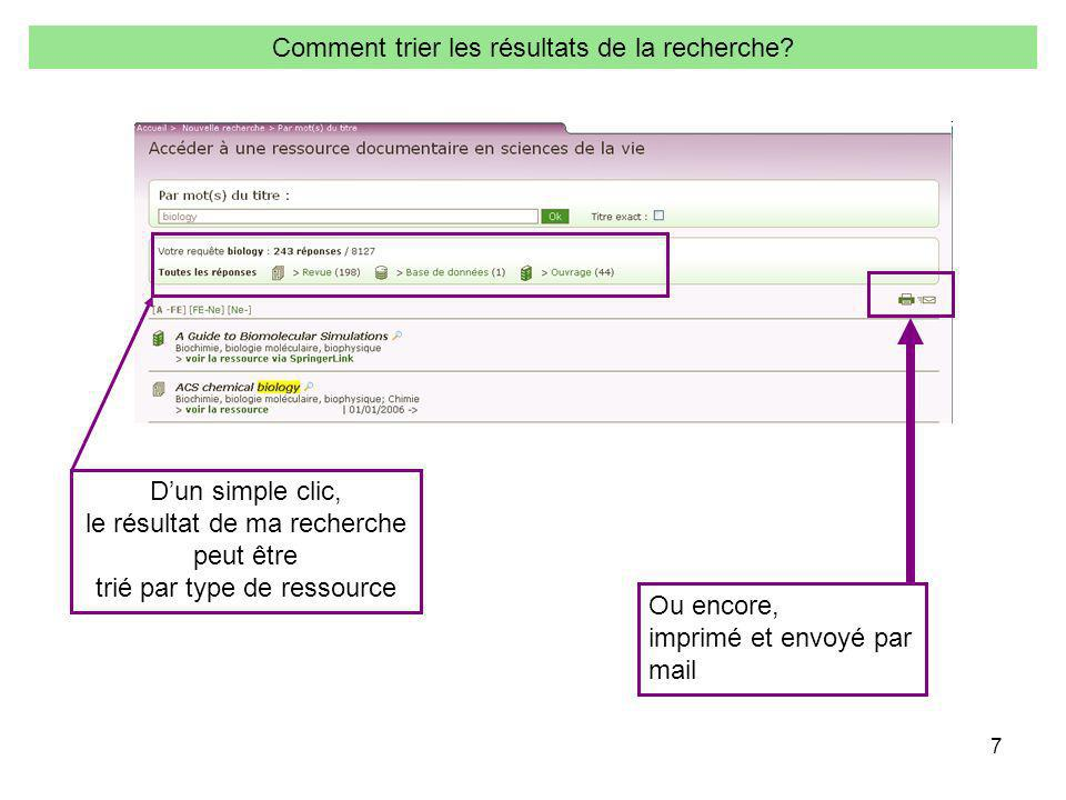 7 Comment trier les résultats de la recherche? Ou encore, imprimé et envoyé par mail Dun simple clic, le résultat de ma recherche peut être trié par t