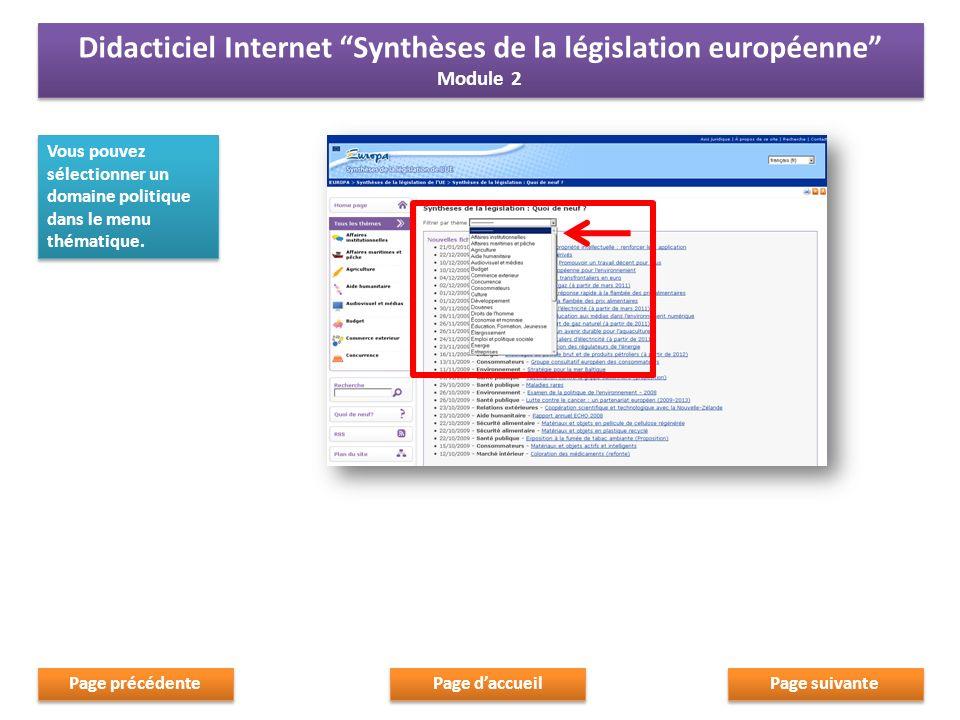 Vous pouvez sélectionner un domaine politique dans le menu thématique. Page suivante Page daccueil Page précédente Didacticiel Internet Synthèses de l