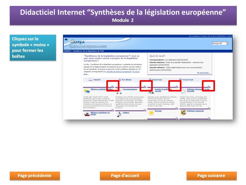 Cliquez sur le symbole « moins » pour fermer les boîtes Page suivante Page daccueil Page précédente Didacticiel Internet Synthèses de la législation e