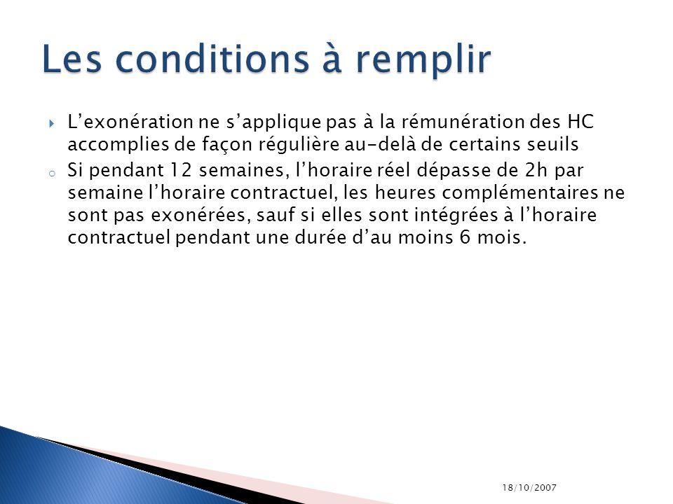 18/10/2007 Lexonération ne sapplique pas à la rémunération des HC accomplies de façon régulière au-delà de certains seuils o Si pendant 12 semaines, l