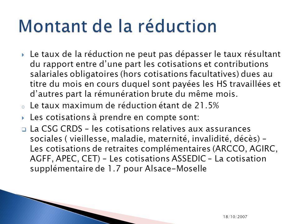 18/10/2007 Le taux de la réduction ne peut pas dépasser le taux résultant du rapport entre dune part les cotisations et contributions salariales oblig