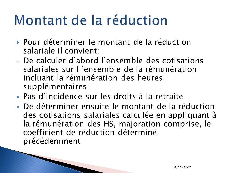 18/10/2007 Pour déterminer le montant de la réduction salariale il convient: o De calculer dabord lensemble des cotisations salariales sur l ensemble