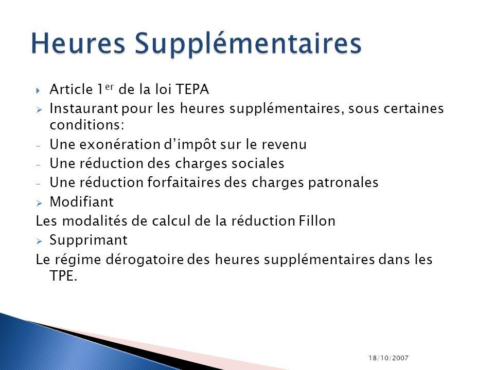 18/10/2007 Article 1 er de la loi TEPA Instaurant pour les heures supplémentaires, sous certaines conditions: - Une exonération dimpôt sur le revenu -