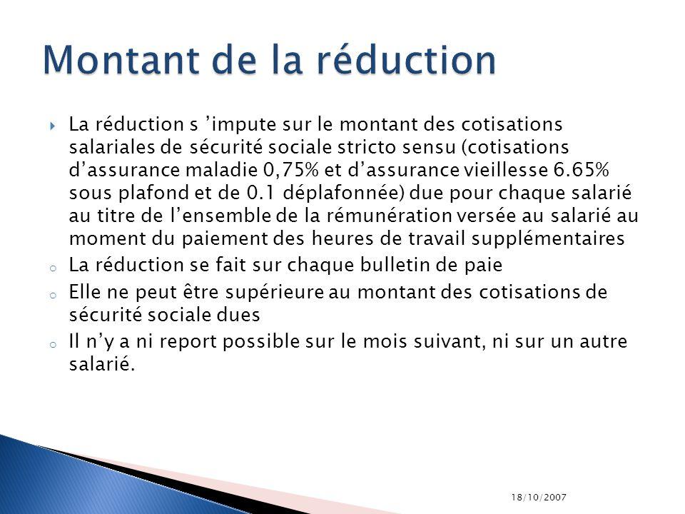 18/10/2007 La réduction s impute sur le montant des cotisations salariales de sécurité sociale stricto sensu (cotisations dassurance maladie 0,75% et