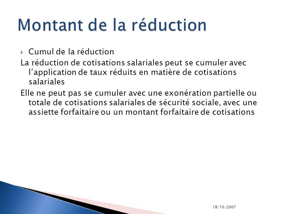 18/10/2007 Cumul de la réduction La réduction de cotisations salariales peut se cumuler avec lapplication de taux réduits en matière de cotisations sa