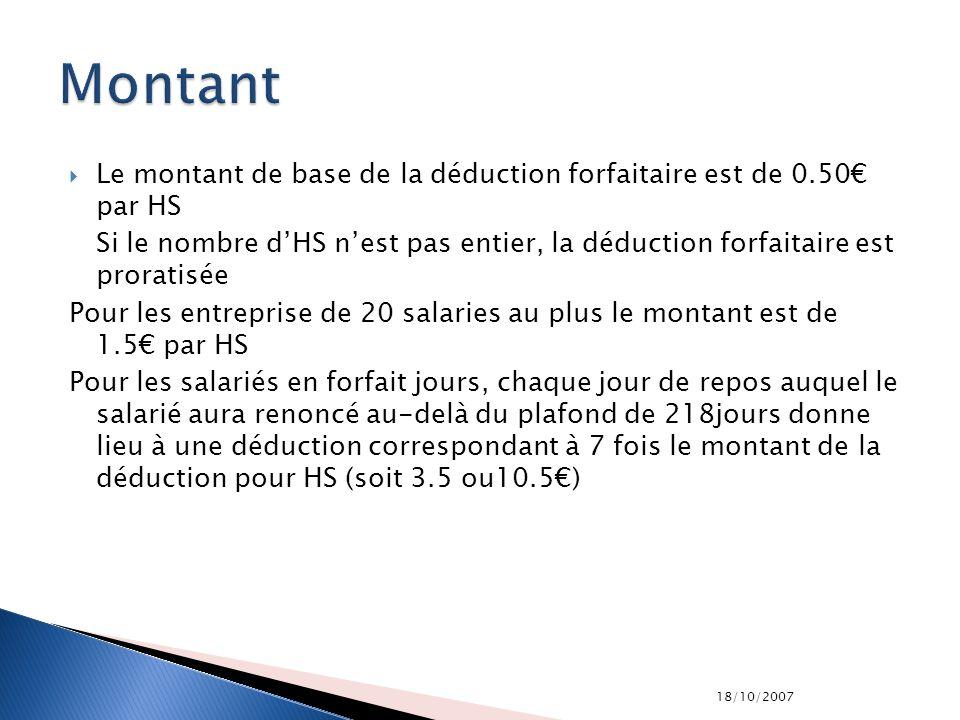 18/10/2007 Le montant de base de la déduction forfaitaire est de 0.50 par HS Si le nombre dHS nest pas entier, la déduction forfaitaire est proratisée