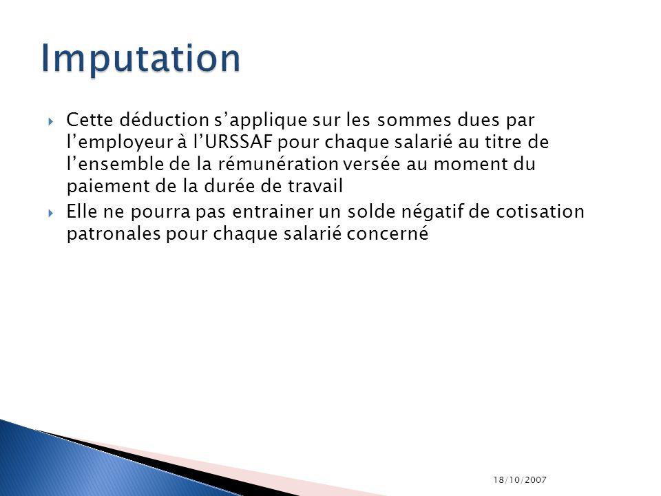 18/10/2007 Cette déduction sapplique sur les sommes dues par lemployeur à lURSSAF pour chaque salarié au titre de lensemble de la rémunération versée