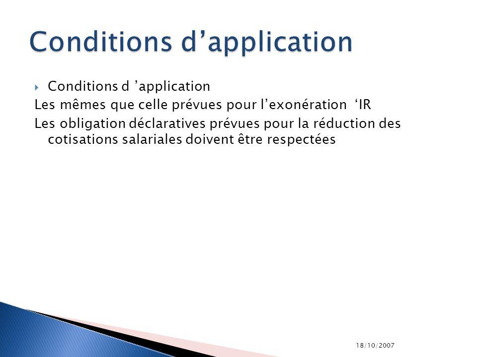 18/10/2007 Conditions d application Les mêmes que celle prévues pour lexonération IR Les obligation déclaratives prévues pour la réduction des cotisat