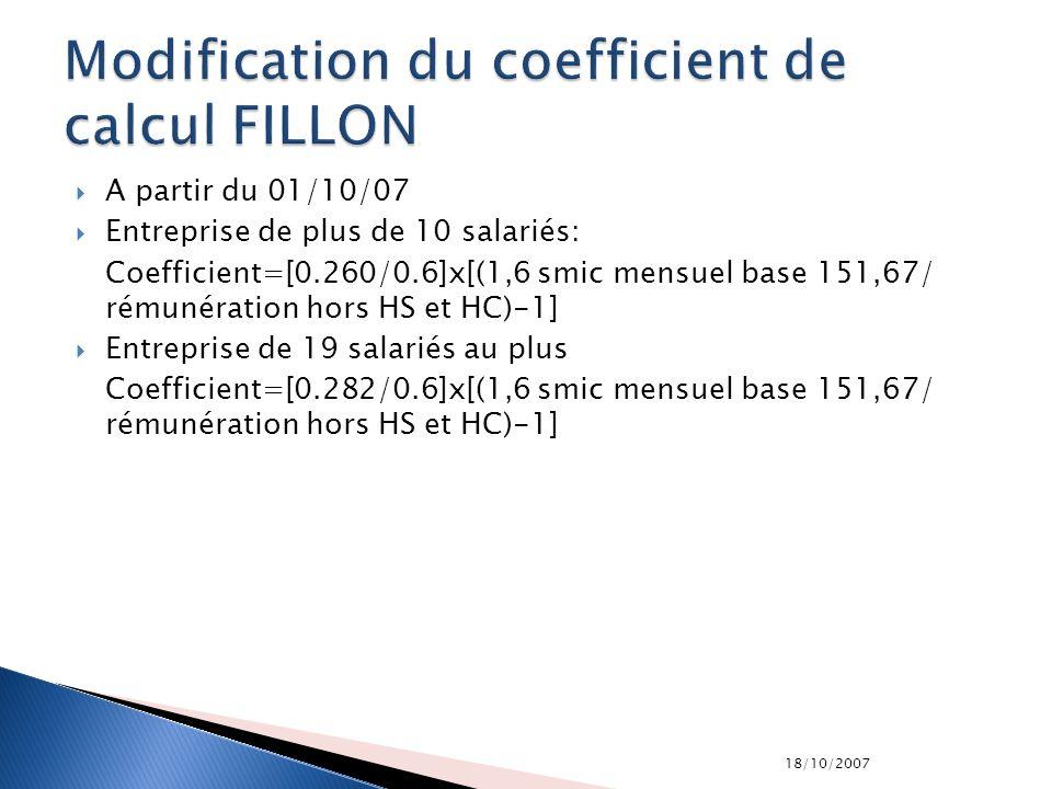 18/10/2007 A partir du 01/10/07 Entreprise de plus de 10 salariés: Coefficient=[0.260/0.6]x[(1,6 smic mensuel base 151,67/ rémunération hors HS et HC)