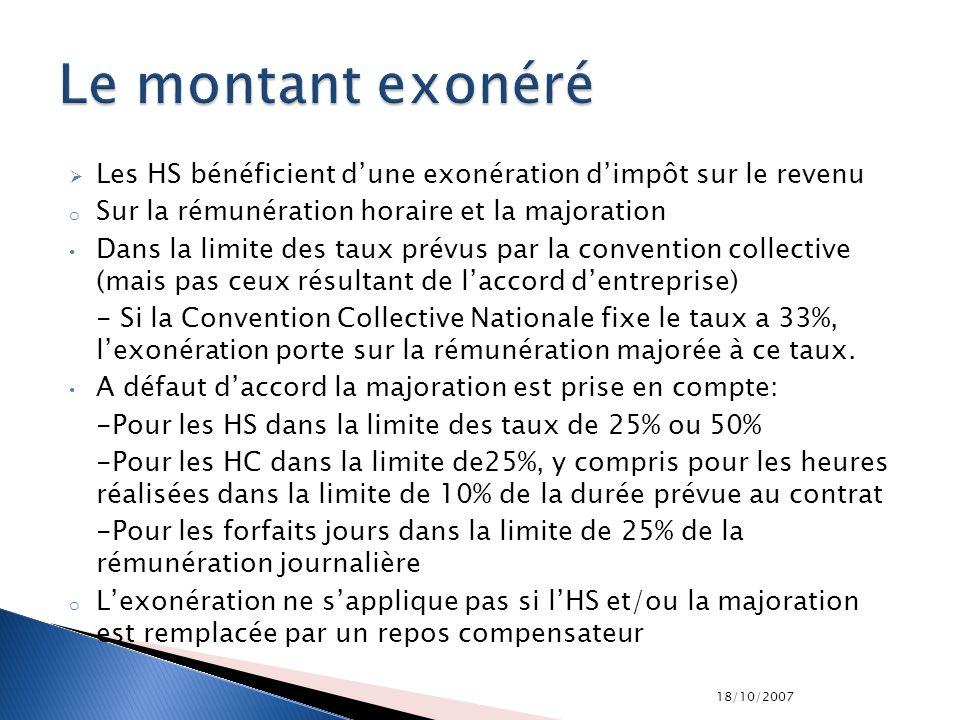 18/10/2007 Les HS bénéficient dune exonération dimpôt sur le revenu o Sur la rémunération horaire et la majoration Dans la limite des taux prévus par