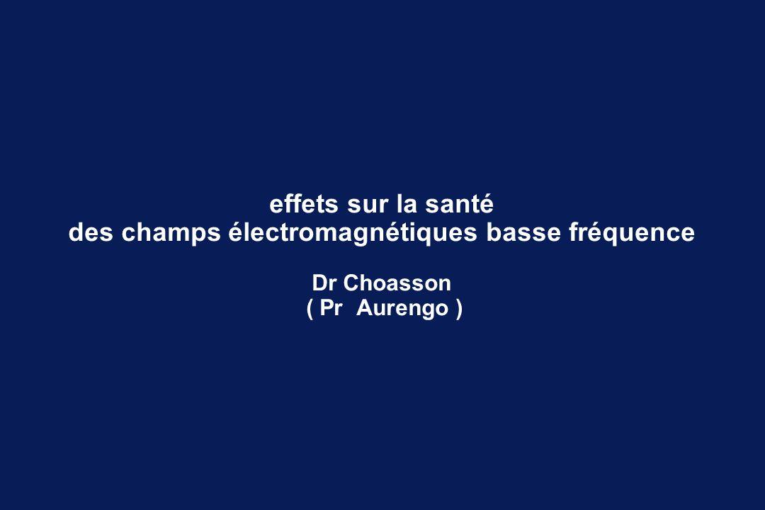 effets sur la santé des champs électromagnétiques basse fréquence Dr Choasson ( Pr Aurengo )