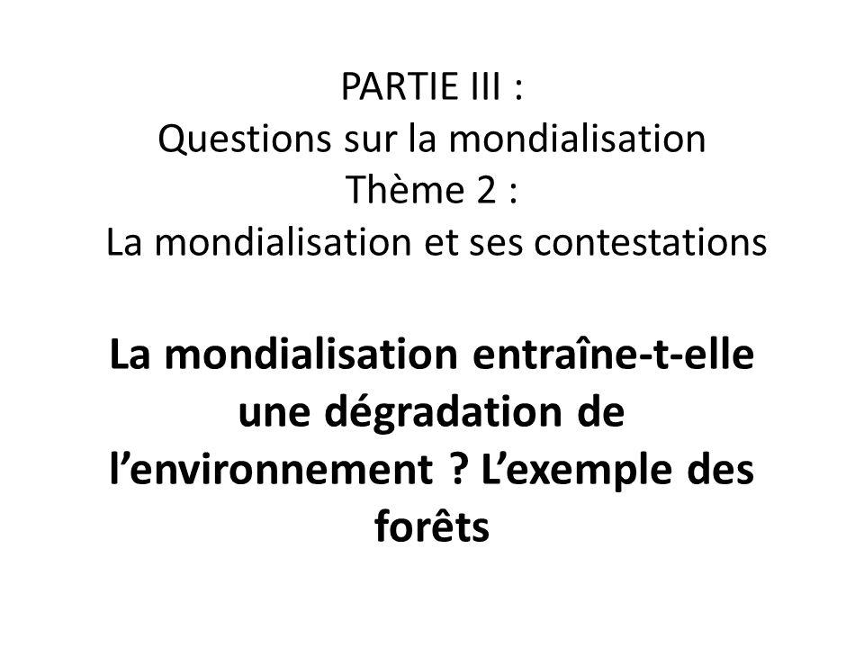 PARTIE III : Questions sur la mondialisation Thème 2 : La mondialisation et ses contestations La mondialisation entraîne-t-elle une dégradation de len