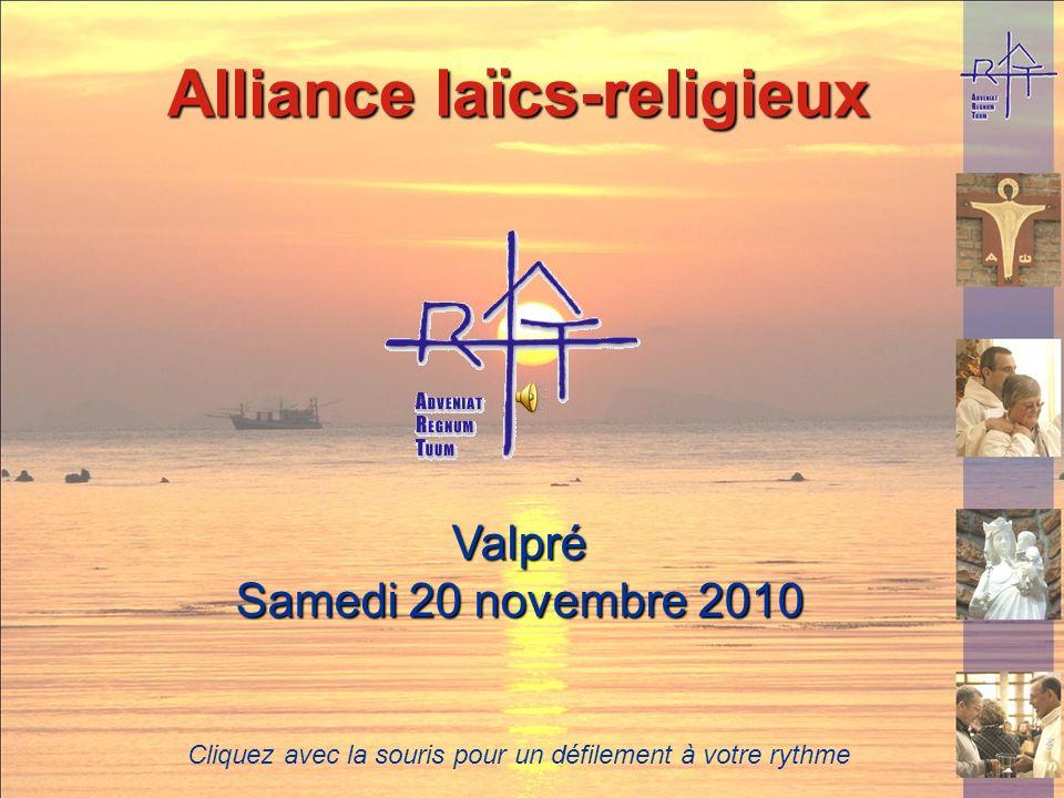 Valpré Samedi 20 novembre 2010 Cliquez avec la souris pour un défilement à votre rythme Alliance laïcs-religieux