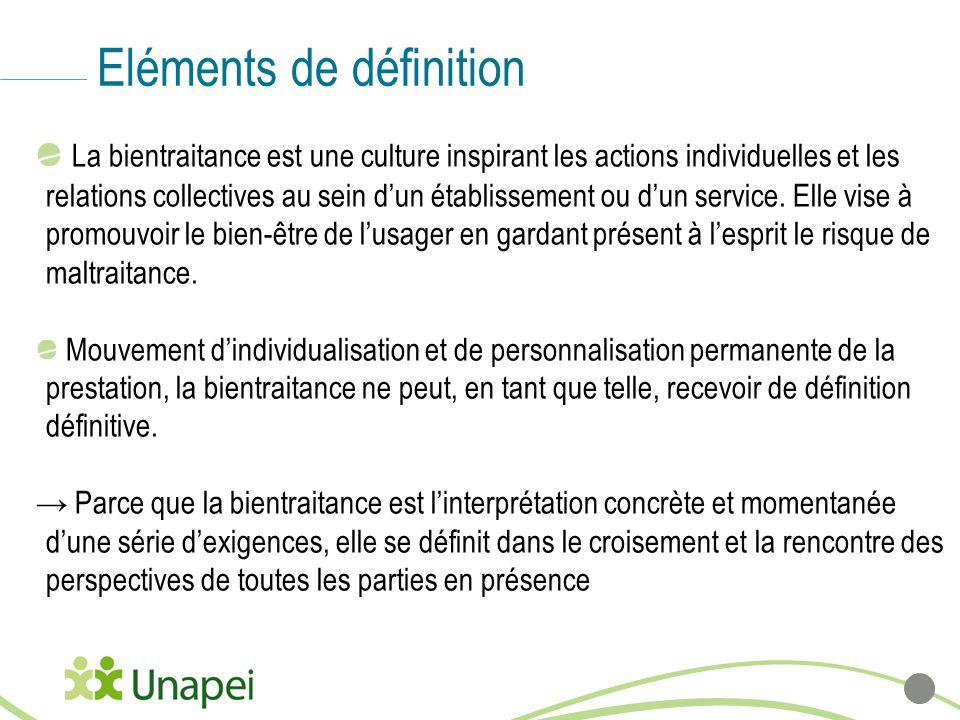 Eléments de définition La bientraitance est une culture inspirant les actions individuelles et les relations collectives au sein dun établissement ou