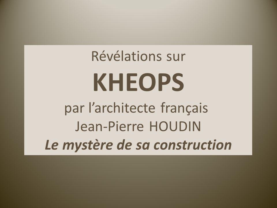 Révélations sur KHEOPS par larchitecte français Jean-Pierre HOUDIN Le mystère de sa construction