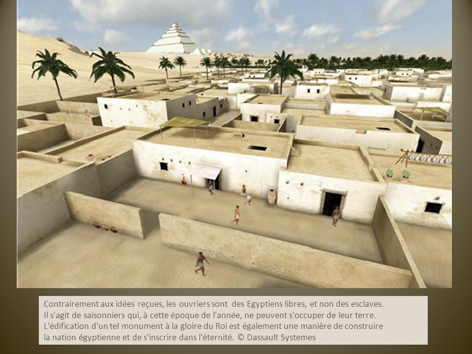 Contrairement aux idées reçues, les ouvriers sont des Egyptiens libres, et non des esclaves. Il s'agit de saisonniers qui, à cette époque de l'année,