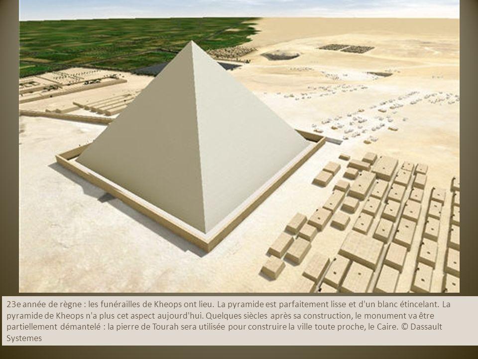 23e année de règne : les funérailles de Kheops ont lieu. La pyramide est parfaitement lisse et d'un blanc étincelant. La pyramide de Kheops n'a plus c